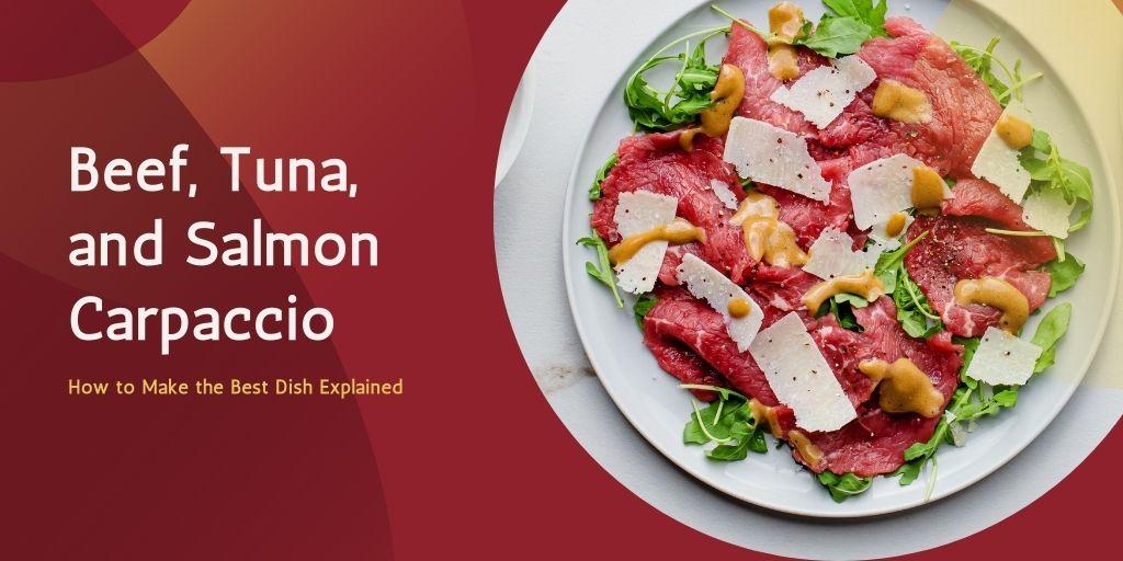 Beef, Tuna, and Salmon Carpaccio Explained