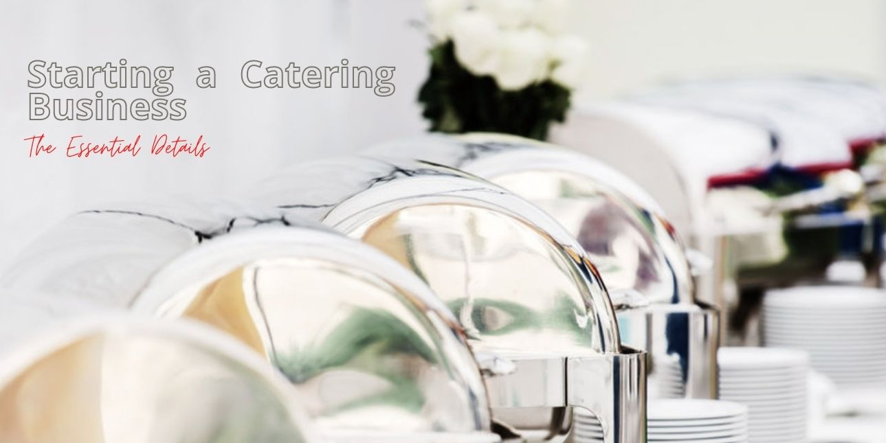 Starting a Catering Business: The Essential Details