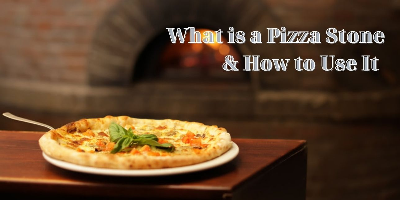 What is a Pizza Stone & How to Use It