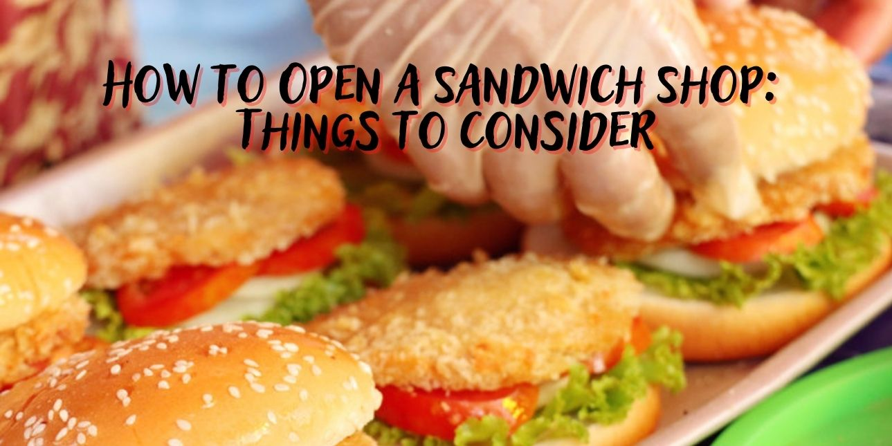 How to Open a Sandwich Shop: Things to Consider