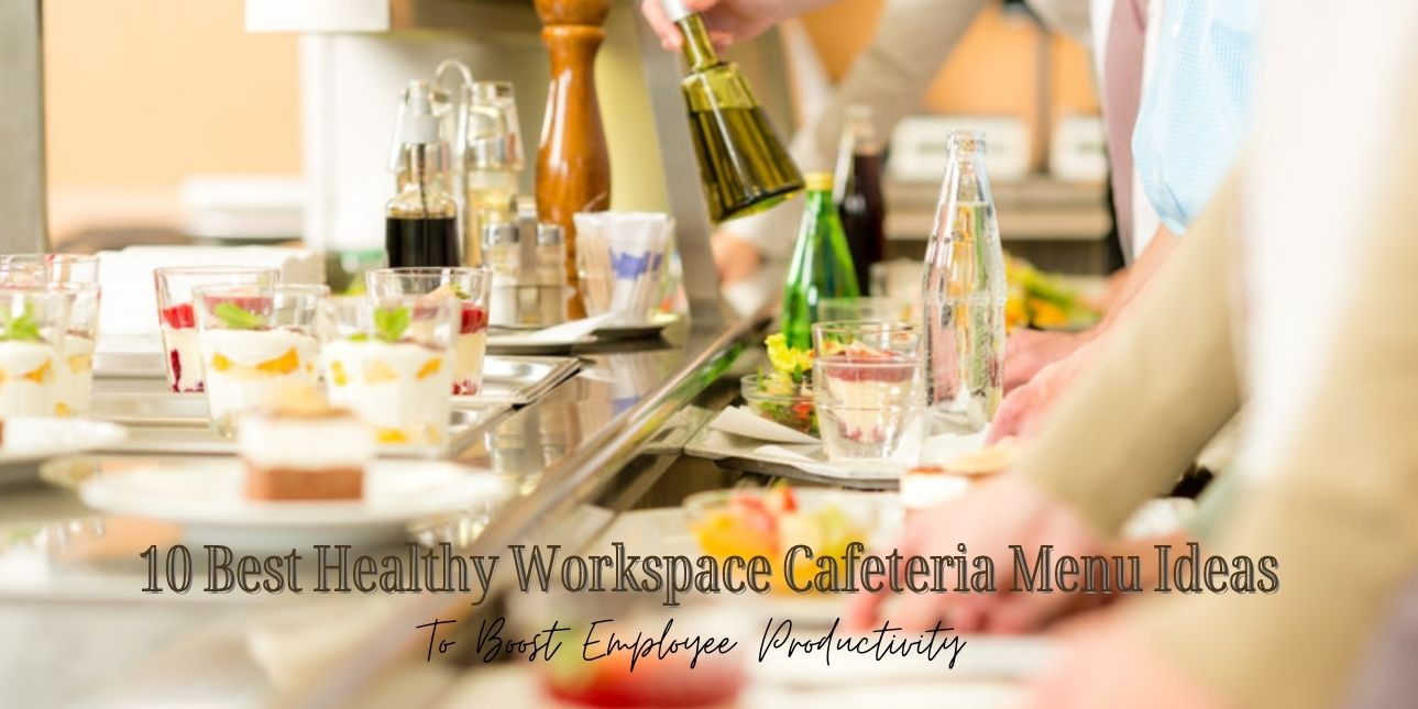 10 Best Healthy Workspace Cafeteria Menu Ideas To Boost Employee Productivity