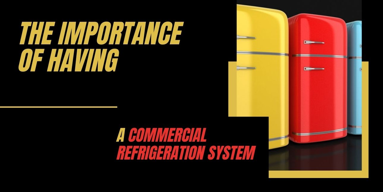 The Importance of Having a Commercial Refrigeration System