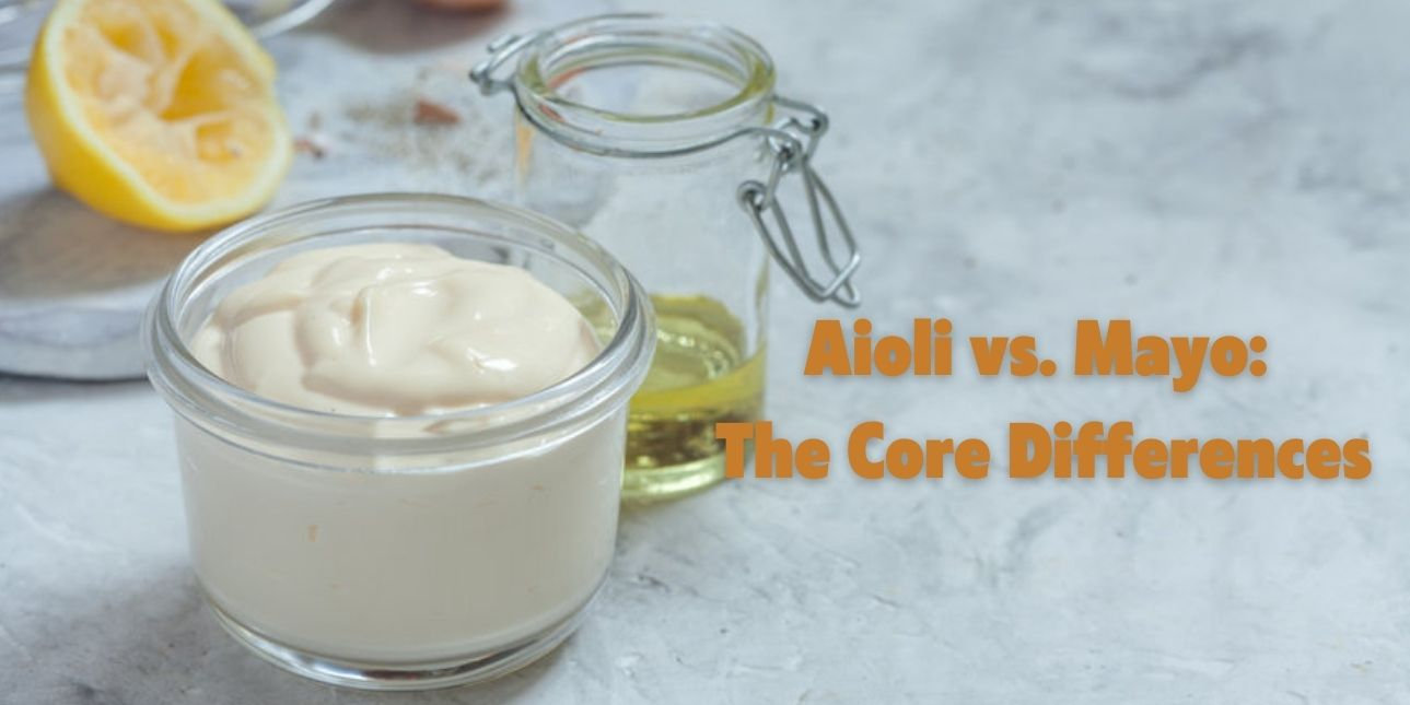 Aioli vs. Mayo: The Core Differences
